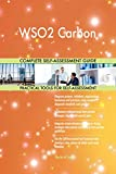WSO2 Carbon All-Inclusive Self-Assessment - More than 690 Success Criteria, Instant Visual Insights, Comprehensive Spreadsheet Dashboard, Auto-Prioritized for Quick Results