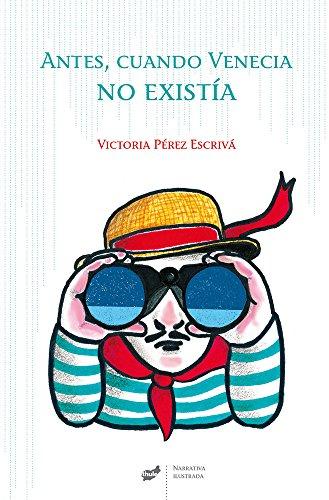 Antes, Cuando Venecia No Existía (Narrativa ilustrada)