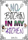 NO BITCHIN IN MY KITCHEN: Blank Recipe Journal to Write in , recipe box ,empty recipe...