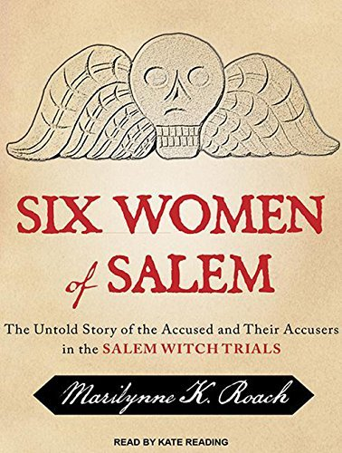 Six Women of Salem: The Untold Story of the Accused and Their Accusers in the Salem Witch Trials by Marilynne K. Roach (2014-03-17)