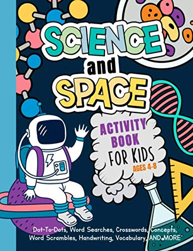 Science And Space Activity Book For Kids Ages 4-8: Learn About Atoms, Magnets, Planets, Organisms, Insects, Dinosaurs, Satellites, Molecules, Photosynthesis, DNA, Amoebas, And More!