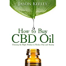 How to Buy CBD Oil: Choosing the Right Product to Reduce Pain and Anxiety (English Edition)