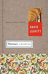 Florence: A Delicate Case (Writer and the City) by David Leavitt (2015-10-13)