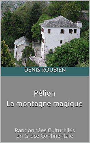 Couverture du livre Pélion. La montagne magique: Randonnées Culturelles en Grèce Continentale