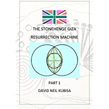 The Stonehenge Giza Resurrection Machine (English Edition)