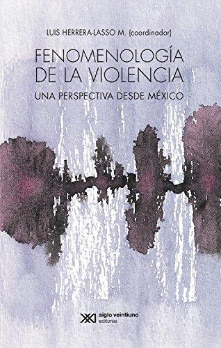 Fenomenología de la violencia: Una perspectiva desde México por Luis herrera Lasso