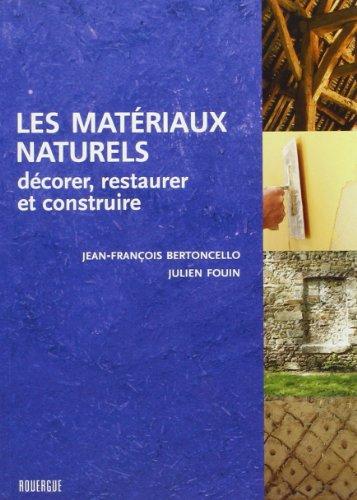 Les matériaux naturels : Décorer, restaurer et construire par Jean-François Bertoncello