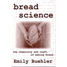 Bread Science: The Chemistry and Craft of Making Bread (English Edition)