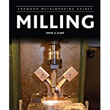 Milling (Crowood Metalworking Guides) by David A. Clark (11-Aug-2014) Hardcover