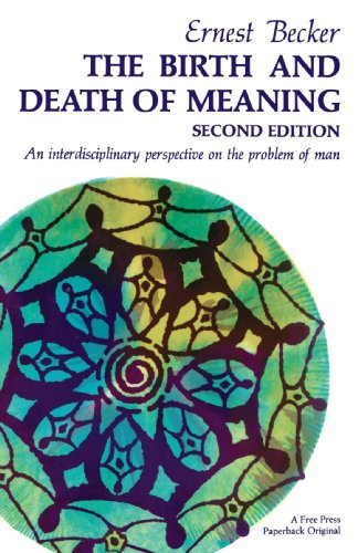 The Birth and Death of Meaning: An Interdisciplinary Perspective on the Problem of Man por Ernest Becker