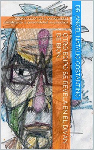 Otro Edipo se revela en el diván de Bion: Diferenciación de la personalidad psicótica de la personalidad no psicótica por Dr. Angel Natalio Costantino