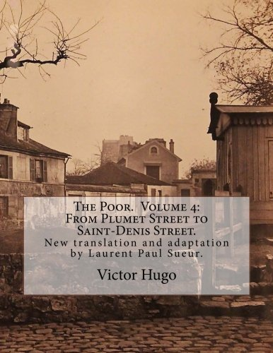 The Poor. Volume 4: From Plumet Street to Saint-Denis Street.: New translation and adaptation by Laurent Paul Sueur.
