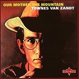 Songtexte von Townes Van Zandt - Our Mother the Mountain