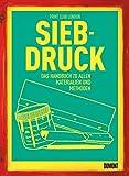 Siebdruck: Das Handbuch zu allen Materialien und Methoden -