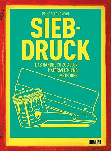 Siebdruck: Das Handbuch zu allen Materialien und Methoden Siebdruck Drucker