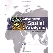 Advanced Spatial Analysis: The CASA Book of GIS