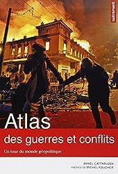Atlas des guerres et conflits : Un tour du monde géopolitique