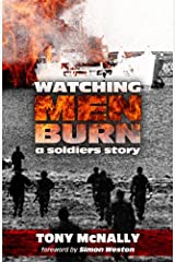 Watching Men Burn: A Soldier's Story Kindle Edition