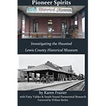 Pioneer Spirits: Investigating the Haunted Lewis County Historical Museum by Karen Frazier (2014-11-12)