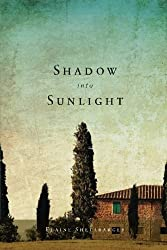 Shadow Into Sunlight by Elaine Shelabarger (2012-04-01)