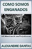 Como Somos Enganados: 142 Maneiras de nos Prejudicarem (Portuguese Edition)