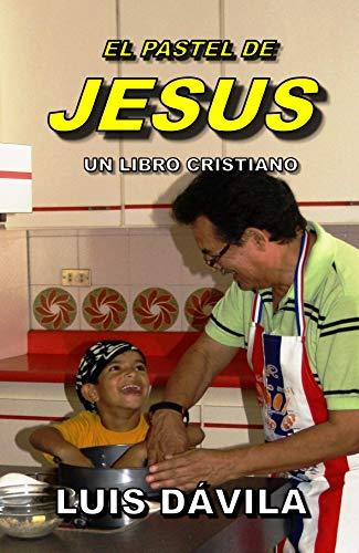 EL PASTEL DE JESUS (UN LIBRO CRISTIANO nº 2) por Luis Dávila