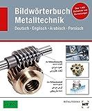 Bildwörterbuch Metalltechnik (Deutsch, Englisch, Arabisch, Persisch) - -