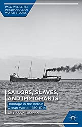 Sailors, Slaves, and Immigrants: Bondage in the Indian Ocean World, 1750-1914 (Palgrave Series in Indian Ocean World Studies)