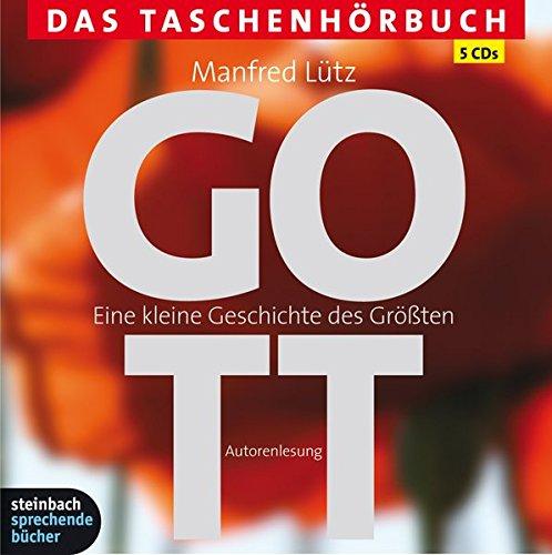 Gott - Eine kleine Geschichte des Größten: Das Taschenhörbuch. Autorisierte Hörfassung. 5 CDs