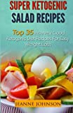 Ketogenic Diet: Super Ketogenic Salad Recipes: Top 35 Insanely Good Ketogenic Diet Recipes For Easy Weight Loss (Ketogenic Diet, Ketogenic Diet For Beginners)
