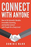 Connect with Anyone: How to Be Instantly Likeable, Irresistibly Charming, and Quickly Connect with People On a Deep Level — Connect With, Charm, and Befriend Anyone