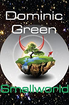 Smallworld: A Science Fiction Adventure Comedy: Space Opera on Mount Ararat (English Edition) von [Green, Dominic]
