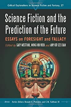 Science Fiction and the Prediction of the Future: Essays on Foresight and Fallacy (Critical Explorations in Science Fiction and Fantasy) par [Gary Westfahl]