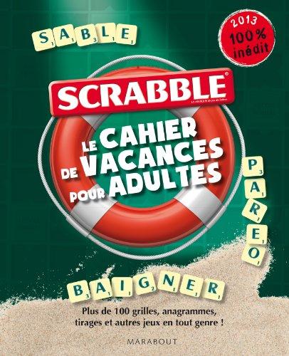 Scrabble, le cahier de vacances pour adultes : Plus de 100 grilles, anagrammes et autres jeux en tout genre !