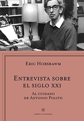 Entrevista sobre el siglo XXI (Libros de Historia) por Eric Hobsbawm