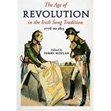The Age of Revolution: 1776 to 1815 in the Irish Song Tradition: 1776-1815 in the Irish Song Tradition