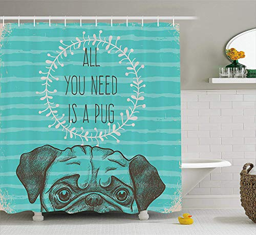 Pug Shower Curtain, Animal Image of a Cute Dog with All You Need is a Pug Quote on an Aqua Background, Fabric Bathroom Decor Set with Hooks,Sea Green Brown 60x72 Inches