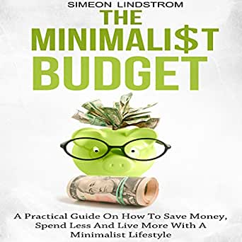 The minimalist budget a practical guide on how to save for Minimalist living on a budget
