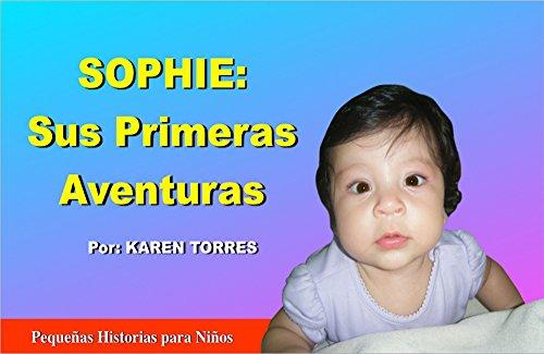 SOPHIE Sus Primeras Aventuras (Historias Cortas para Niños nº 9) por Karen Torres