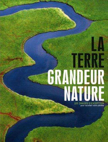 La Terre grandeur nature : 100 images d'exception pour raconter notre planète par Sophie Thoreau