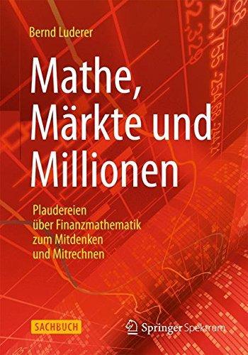 Mathe, Märkte und Millionen: Plaudereien über Finanzmathematik zum Mitdenken und Mitrechnen (German Edition) por Bernd Luderer