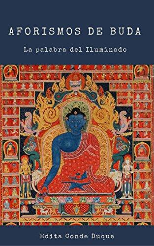 Aforismos de Buda: La palabra del Iluminado por Siddharta Gautama