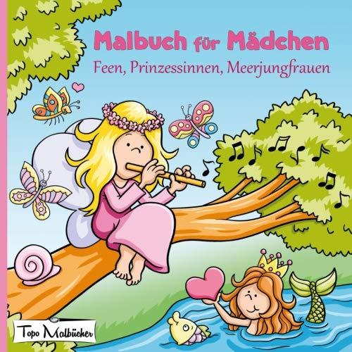 Malbuch für Mädchen: Feen, Prinzessinnen, Meerjungfrauen von Topo Malbücher