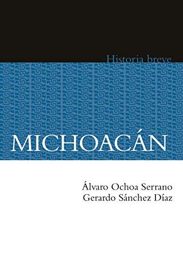 Michoacán. Historia breve (Historias Breves / Brief Histories) por Álvaro Ochoa Serrano