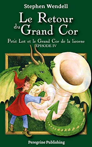 Couverture du livre Le Retour du Grand Cor: Petit Lot et le Grand Cor de la licorne - Épisode IV