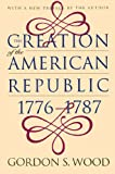 The Creation of the American Republic, 1776-1787 (Published for the Omohundro Institute of Early American History and Culture, Williamsburg, Virginia)