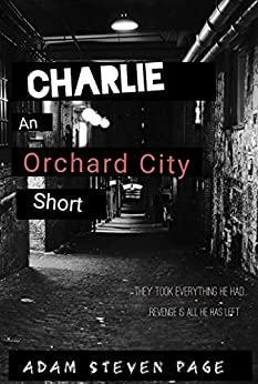 Charlie: An Orchard City Short by [Page, Adam Steven]