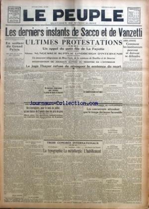 PEUPLE (LE) [No 2403] du 10/08/1927 - LES DERNIERS INSTANTS DE SACCO ET DE VANZETTI - EN SORTANT DU GRAND PALAIS PAR GEORGES BUISSON - ULTIMES PROTESTATIONS - DE NOUVEAUX TELEGRAMMES POUR RECLAMER LA GRACE DE SACCO ET VANZETTI - ON N'ENREGISTRE, POUR LE MOIS DE JUILLET, QU'UNE BAISSE DE 3 POINTS DANS LES PRIX DE GROS - TROIS CONGRES INTERNATIONAUX - LA TYPOGRAPHIE - LA METALLURGIE - L'HABILLEMENT - LES MANIFESTATIONS EN FRANCE - LES CONCURRENTS ATTENDENT QUE LE TEMPS DEVIENNE FAVORABLE - COMMEN par Collectif