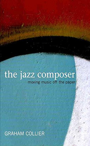 [The Jazz Composer: Moving Music Off the Paper] (By: Graham Collier) [published: August, 2009]