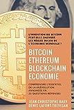 Bitcoin, Ethereum et Blockchain Economie: Comprendre l'essentiel de la (r) évolution annoncée en 25 Questions-Réponses